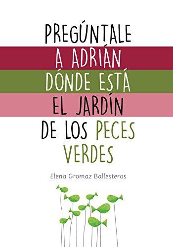 Pregúntale a Adrián dónde está el jardín de los peces verdes: Cuentos infantiles para niños