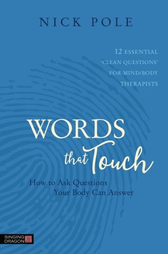 Words that Touch: How to Ask Questions Your Body Can Answer - 12 Essential 'Clean Questions' for Mind/Body Therapists by Singing Dragon