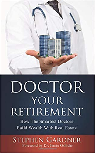How The Smartest Doctors Build Wealth With Real Estate Doctor Your Retirement
