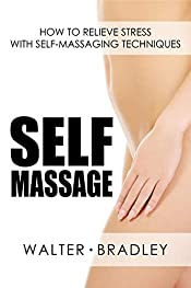 Self-Massage: How to Relieve Stress with Self-Massaging Techniques (Massage book)