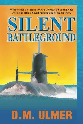 Silent Battleground (Submarine Classics by D.M. Ulmer)