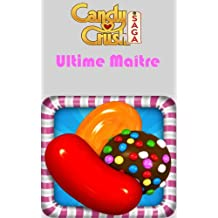 Candy Crush Saga: Guide Maîtrise Ultime (French Edition)