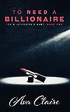 To Need A Billionaire (An Alpha Billionaire Romance) (The Billionaire's Baby Book 2)