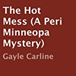 The Hot Mess: A Peri Minneopa Mystery, Book 3 | Gayle Carline