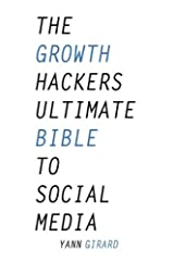 The Growth Hacker's Ultimate Bible To Social Media: 20 Social Media Hacks for Explosive Growth, Updated & Expanded Paperback