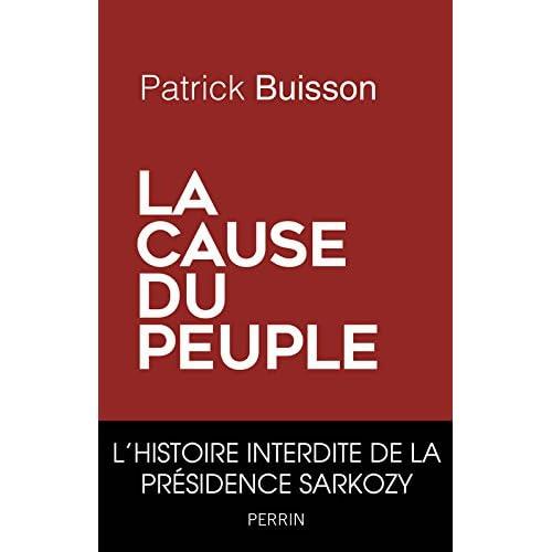 La cause du peuple - l'histoire interdite de la presidence Sarkozy (French Edition)