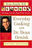 Everyday Cooking with Dr. Dean Ornish: 150 Easy, Low-Fat, High-Flavor Recipes by Dean Ornish, Helen Roe (With), Janet Kessel Fletcher (With)
