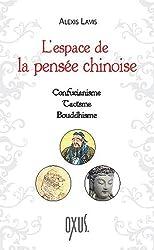 L'espace de la pensée chinoise - Confucianisme - Taoïsme - Bouddhisme
