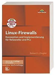 Linux-Firewalls: Konzeption und Implementierung für Netzwerke und PCs (New Technology)