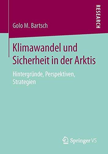 Klimawandel und Sicherheit in der Arktis: Hintergründe, Perspektiven, Strategien (German Edition)