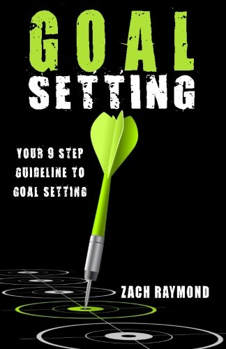 Goal Setting: Your 9 Step Guideline to Goal Setting - The Ultimate Guide To Achieving Goals That Truly Excite you