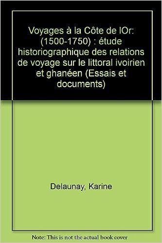 Voyages à la Côte de l'Or, 1500-1750: étude historiographique des relations de voyage sur le littoral ivoirien et ghanéen pdf