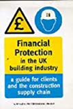 img - for Financial Protection in the UK Building Industry: A Guide for Clients and the Construction Supply Chain - Reading Construction Forum: Financial ... for Clients and the Construction Supply Chain book / textbook / text book