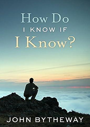 How Do I Know If I Know? (John Bytheway Audio)