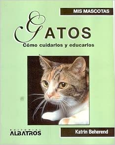 Gatos / Cats: Como Cuidarlos y Educarlos / How to Care and Educate them (Spanish Edition): Katrin Behrend: 9789502408675: Amazon.com: Books