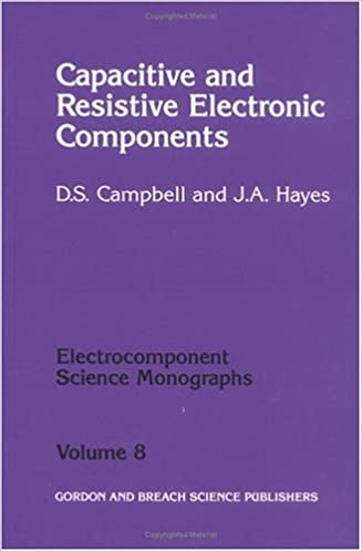 Capacitive and Resistive Electronic Components (Electrocomponent Science Monographs) by D.S. Campbell (1994-05-01)