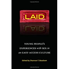 Learn more about the book, Laid: Young People's Experiences with Sex in an Easy-Access Culture
