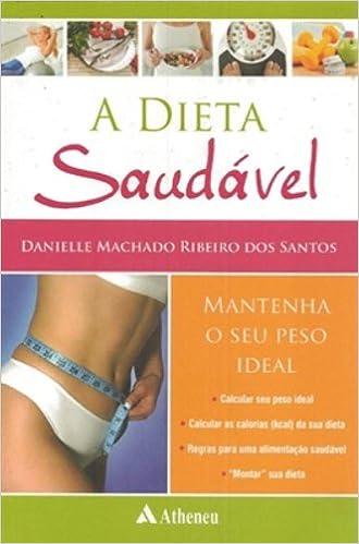 Book A Dieta Saudavel. Mantenha O Seu Peso Adequado (Em Portuguese do Brasil)