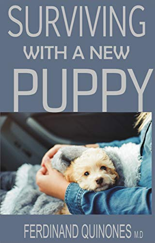 SURVIVING WITH A NEW PUPPY: The Simple Guide to Raising a Happy, Healthy, and Well-Behaved Dog ()