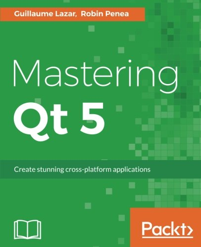 Mastering Qt 5: Create stunning cross-platform applications by Packt Publishing - ebooks Account