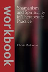 Shamanism and Spirituality in Therapeutic Practice workbook Paperback
