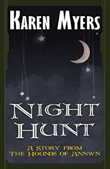 Night Hunt - A Virginian in Elfland (The Hounds of Annwn short stories Book 3) by [Myers, Karen]