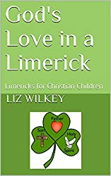 God's Love in a Limerick: Limericks for Christian Children (Poems from the Pew Book 5)