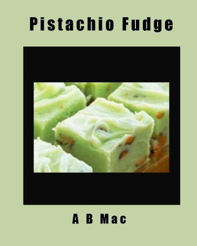 Pistachio Fudge (My Famous Fudge Recipes) ()