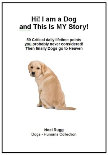 Hi! I am a Dog and This Is MY Story! 59 Critical Points you probably never  considered! (Your 'Must Have' Dog Health Care Series)