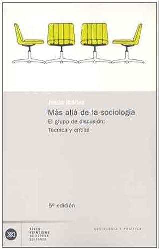 Más allá de la sociología. El grupo de discusión: Teoría y ...