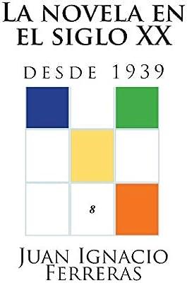 La novela en el siglo XX desde 1939 : 8 Estudios históricos de literatura española: Amazon.es: Ferreras, Juan Ignacio: Libros