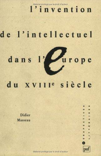 L'Invention de l'intellectuel dans l'Europe du XVIIIe siècle Broché – 1 février 1994 Didier Masseau 2130458521 Intellectuels - Europe Europe - Histoire
