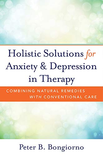 Holistic Solutions for Anxiety & Depression in Therapy: Combining Natural Remedies with Conventional Care