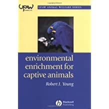 Environmental Enrichment for Captive Animals (UFAW Animal Welfare Book 1)