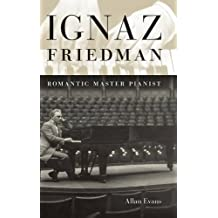 Ignaz Friedman: Romantic Master Pianist