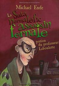 La Sata normaléfic assassin fernale : Potion du professeur Laboulette par Michael Ende