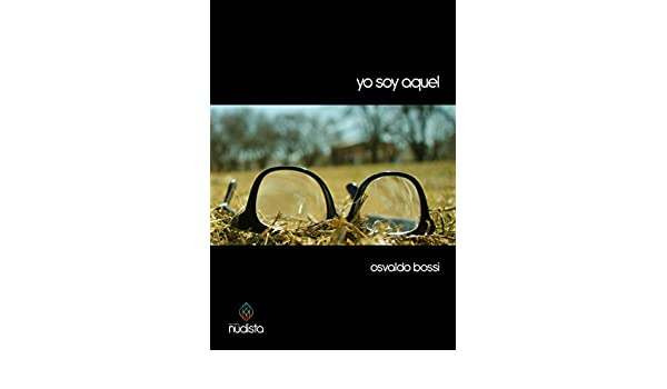 Amazon.com: Yo soy aquel (Spanish Edition) eBook: Osvaldo Bossi, Juan Cruz Sánchez Delgado: Kindle Store