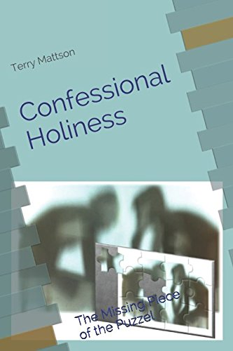 Download Confessional Holiness: The Missing Piece of the Puzzle (Holiness in the 21st Century) pdf epub