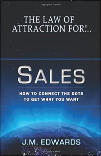 Book The Law of Attraction For Sales: How to Connect the Dots to Get What You Want