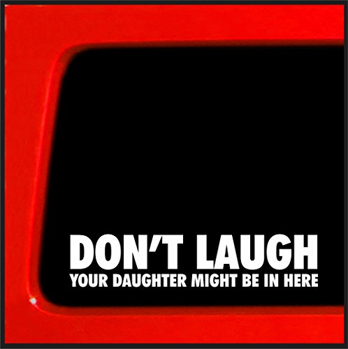 Don't Laugh Your Daughter Might Be In Here - Funny bumper sticker die cut decal