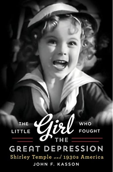 The Little Girl Who Fought The Great Depression Shirley Temple And 1930s America Kasson John F 9780393240795 Amazon Com Books