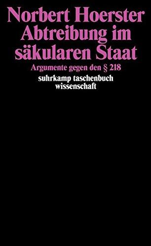 Abtreibung im säkularen Staat: Argumente gegen den § 218 (suhrkamp taschenbuch wissenschaft)