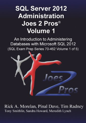 SQL Server 2012 Administration Joes 2 Pros (R) Volume 1: An Introduction to Administering Databases with Microsoft SQL 2012 (SQL Exam Prep Series 70-4 by Joes 2 Pros International LLC