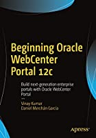 Beginning Oracle WebCenter Portal 12c: Build next-generation enterprise portals with Oracle WebCenter Portal Front Cover