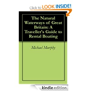 The Natural Waterways of Great Britain: A Traveller's Guide to Rental Boating Michael Murphy and Laura Murphy
