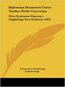 Diplomata Monasterii Clarae Tumbae Probe Cracoviam: Zbior Dyplomow