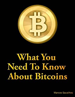 What You Need To Know About Bitcoins by [Sausilitos, Marcos]