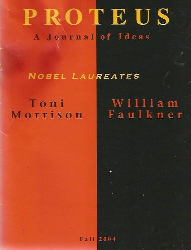 Proteus: A Journal of Ideas Fall 2004 , Vol. 21, No. 2 - Nobel Laureates (Toni Morrison & William Faulkner)