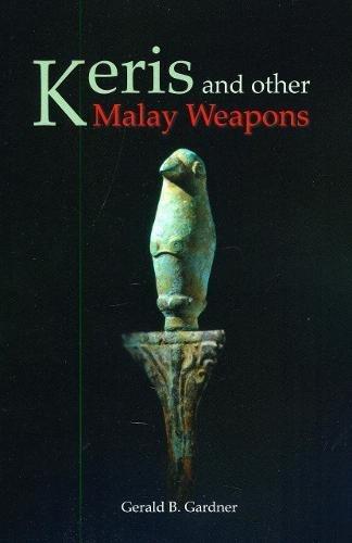 Keris and other Malay Weapons (Bibliotheca Orientalis: Malaya-Indonesia)
