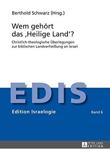 Wem gehört das «Heilige Land»?: Christlich-theologische Überlegungen zur biblischen Landverheißung an Israel (Edition Israelogie, Band 6)